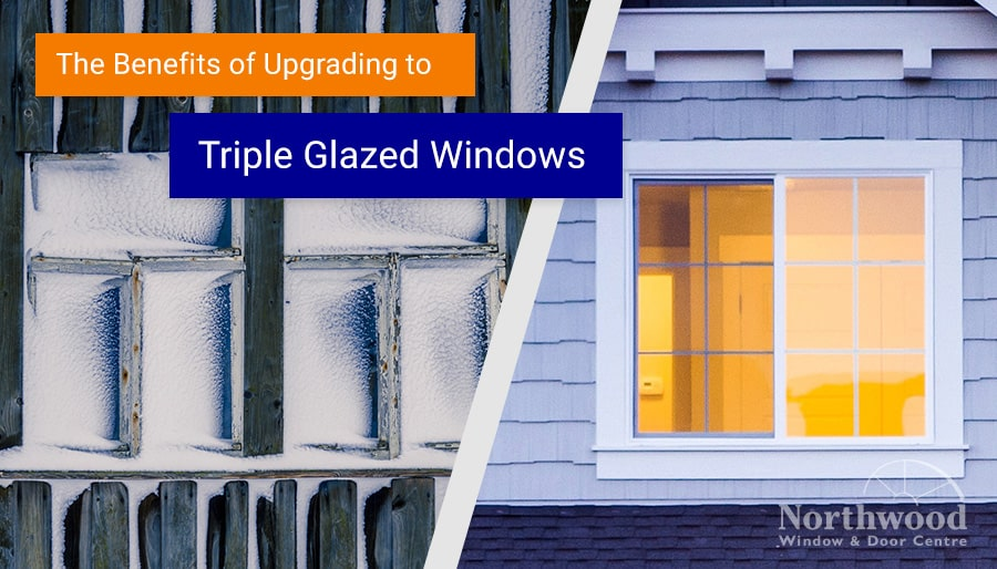 The Benefits of Upgrading to Triple Glazed Windows in North Bay