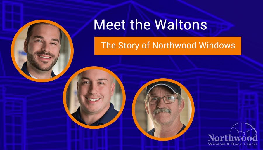 Meet the Waltons: The Story of Northwood Windows
