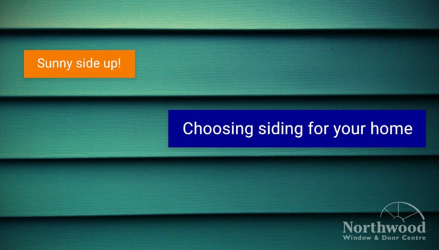 Sunny Side Up: What to Consider When Choosing Siding for Your Home